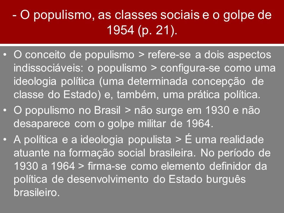 - O populismo, as classes sociais e o golpe de 1954 (p. 21).