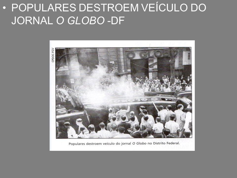 POPULARES DESTROEM VEÍCULO DO JORNAL O GLOBO -DF