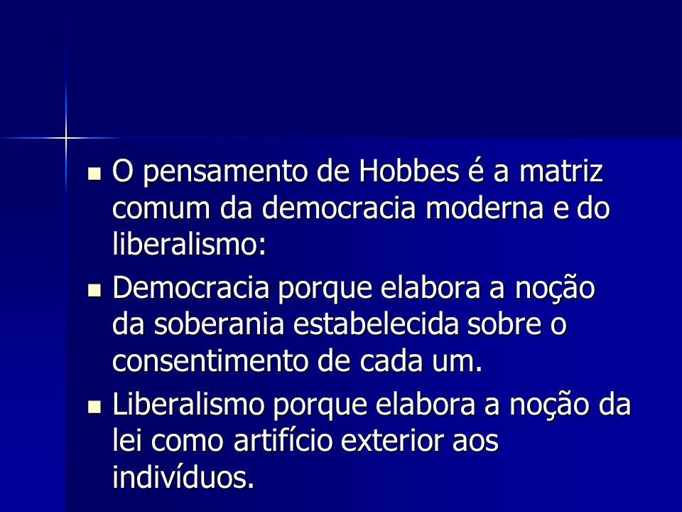 O pensamento de Hobbes é a matriz comum da democracia moderna e do liberalismo: