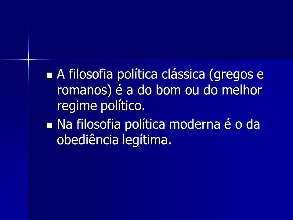A filosofia política clássica (gregos e romanos) é a do bom ou do melhor regime político.