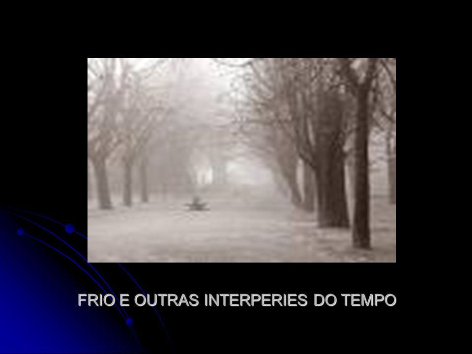 FRIO E OUTRAS INTERPERIES DO TEMPO