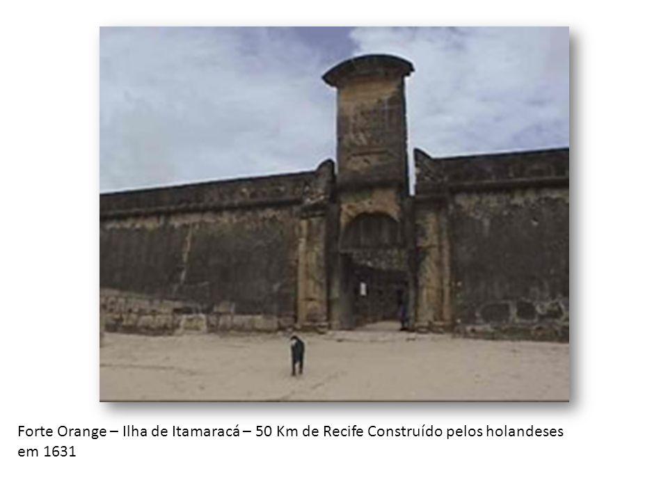 Forte Orange – Ilha de Itamaracá – 50 Km de Recife Construído pelos holandeses