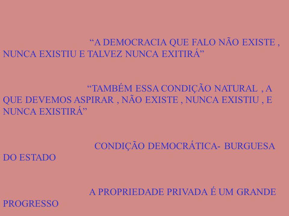 A DEMOCRACIA QUE FALO NÃO EXISTE , NUNCA EXISTIU E TALVEZ NUNCA EXITIRÁ