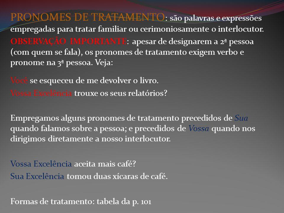 PRONOMES DE TRATAMENTO: são palavras e expressões empregadas para tratar familiar ou cerimoniosamente o interlocutor.