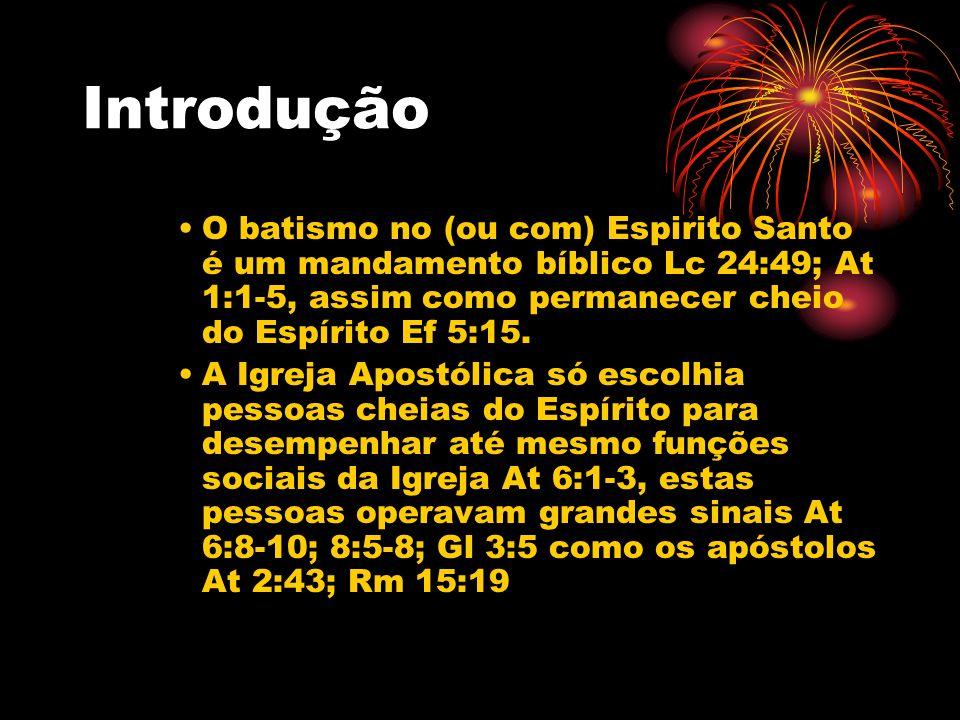 Introdução O batismo no (ou com) Espirito Santo é um mandamento bíblico Lc 24:49; At 1:1-5, assim como permanecer cheio do Espírito Ef 5:15.