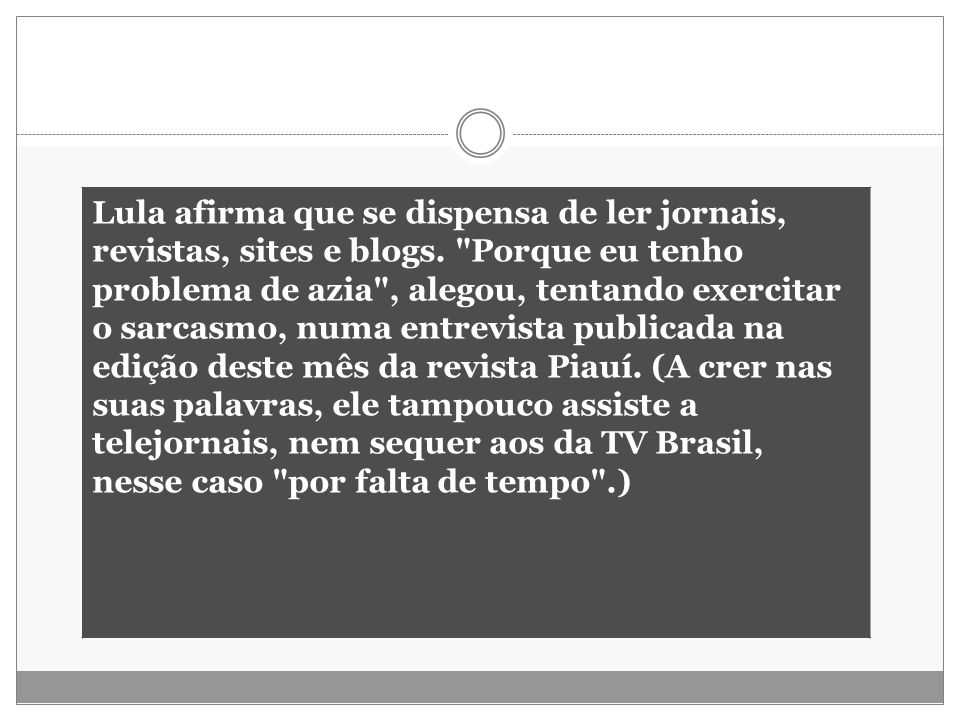 Lula afirma que se dispensa de ler jornais, revistas, sites e blogs