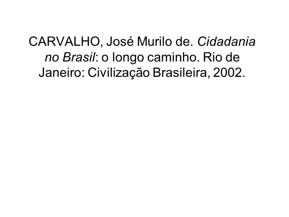 CARVALHO, José Murilo de. Cidadania no Brasil: o longo caminho