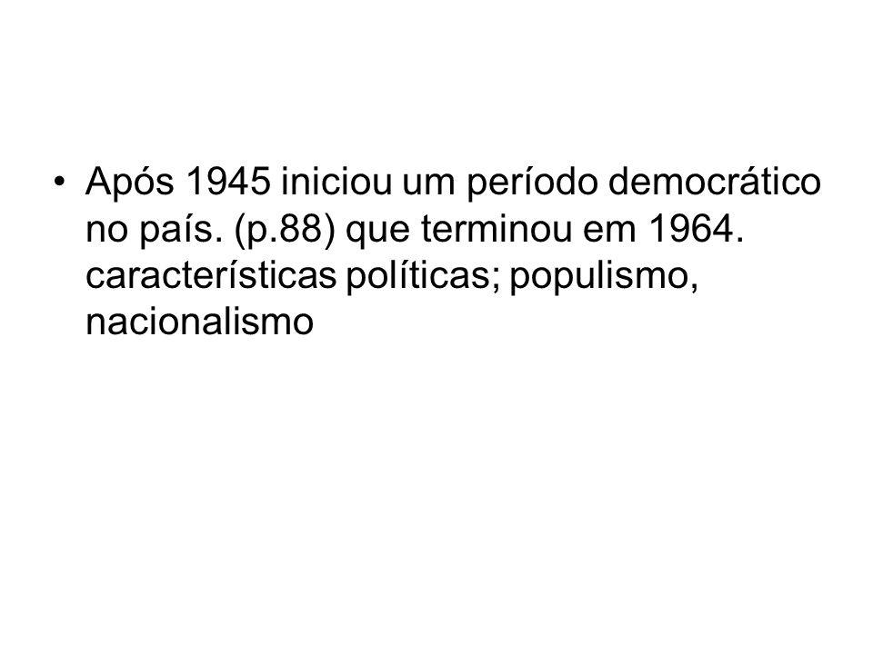 Após 1945 iniciou um período democrático no país. (p