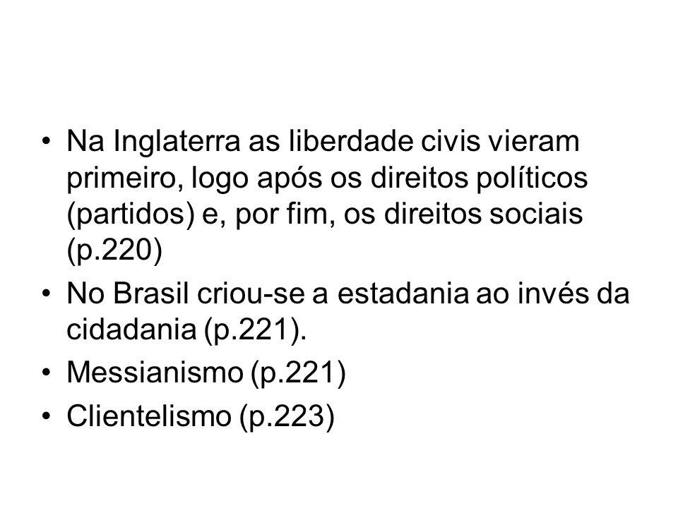 Na Inglaterra as liberdade civis vieram primeiro, logo após os direitos políticos (partidos) e, por fim, os direitos sociais (p.220)