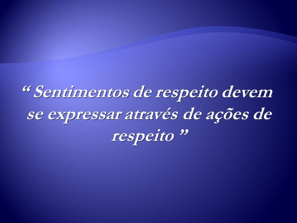Sentimentos de respeito devem se expressar através de ações de respeito