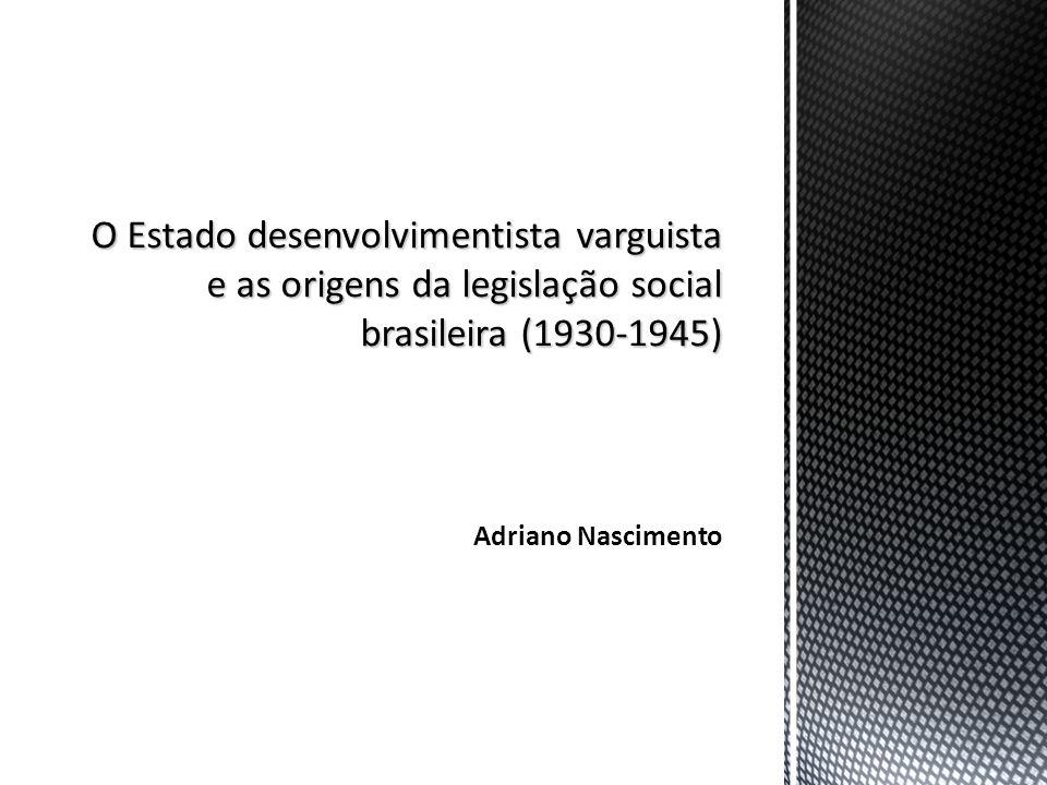 O Estado desenvolvimentista varguista e as origens da legislação social brasileira (1930-1945)