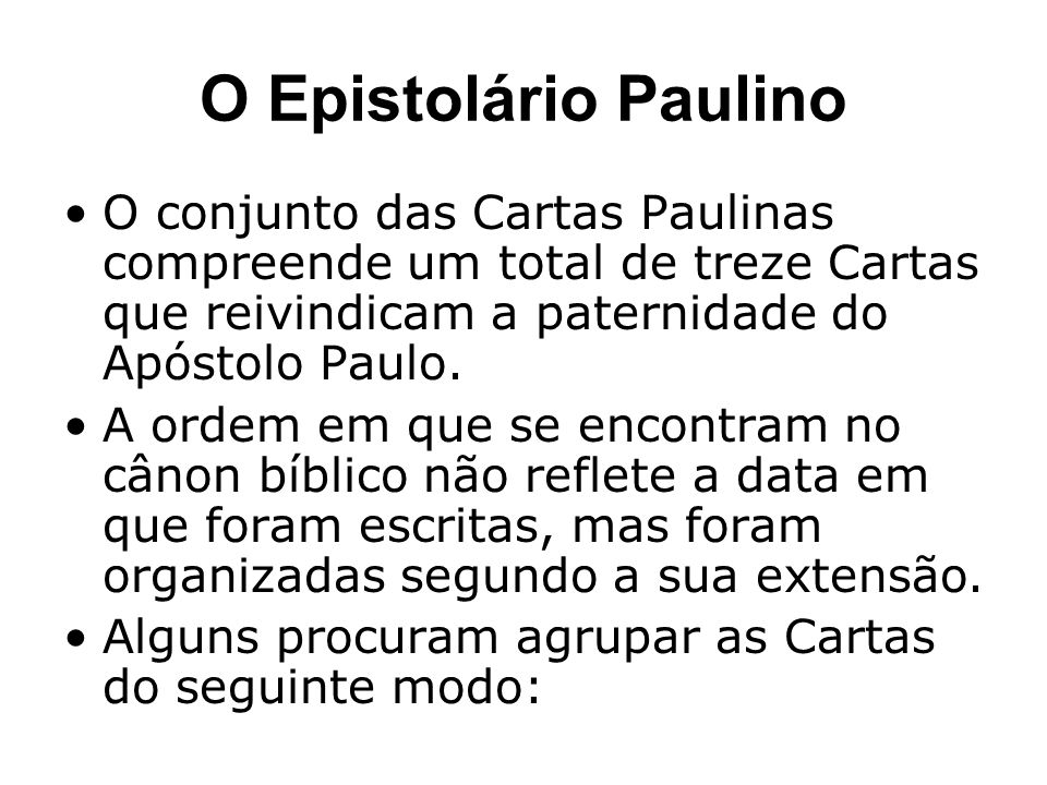 O Epistolário PaulinoO conjunto das Cartas Paulinas compreende um total de treze Cartas que reivindicam a paternidade do Apóstolo Paulo.