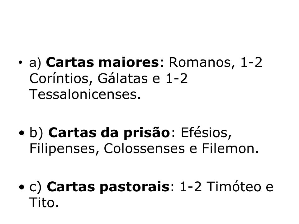 a) Cartas maiores: Romanos, 1-2 Coríntios, Gálatas e 1-2 Tessalonicenses.