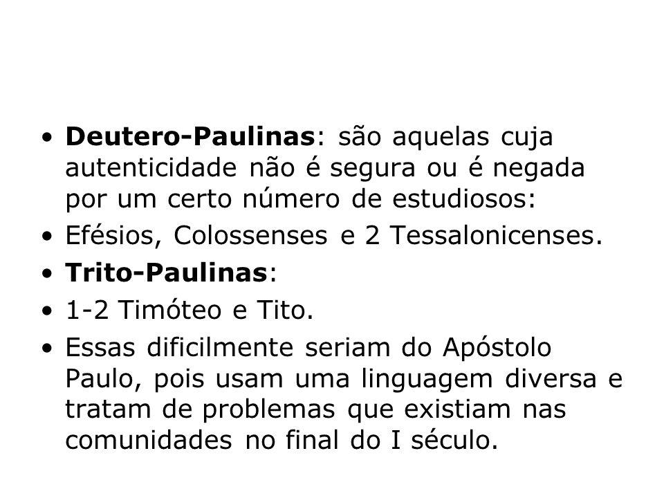 Deutero-Paulinas: são aquelas cuja autenticidade não é segura ou é negada por um certo número de estudiosos: