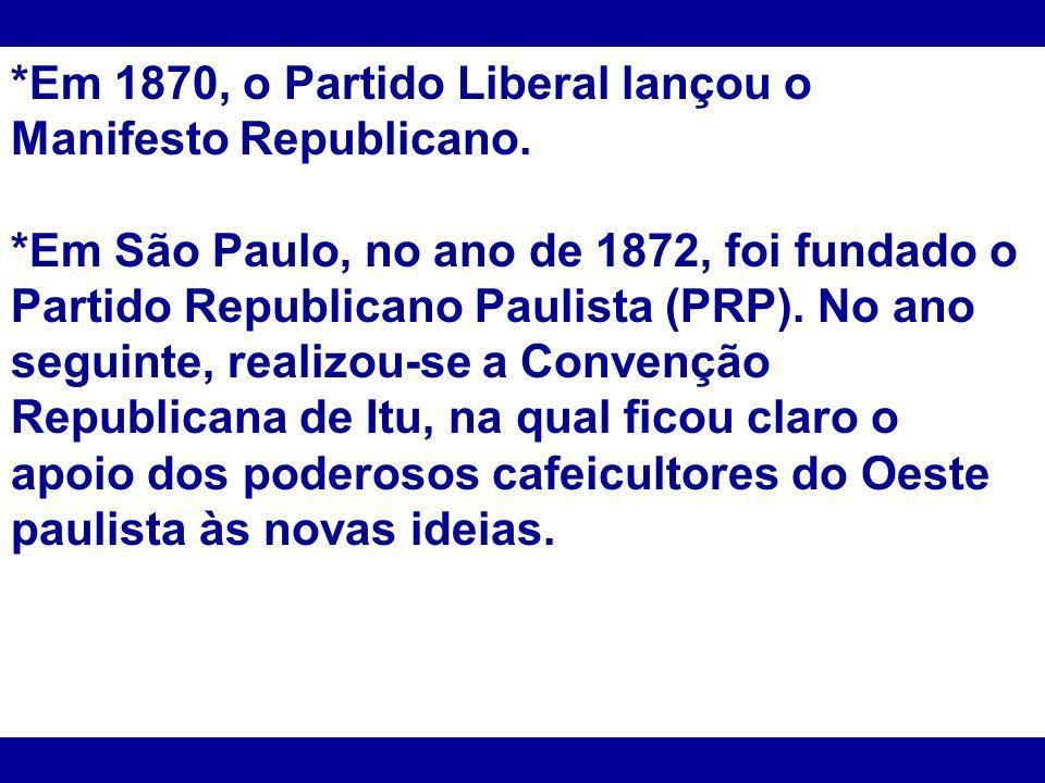 *Em 1870, o Partido Liberal lançou o Manifesto Republicano.