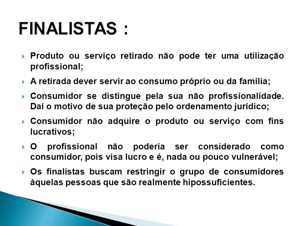 FINALISTAS : Produto ou serviço retirado não pode ter uma utilização profissional; A retirada dever servir ao consumo próprio ou da família;