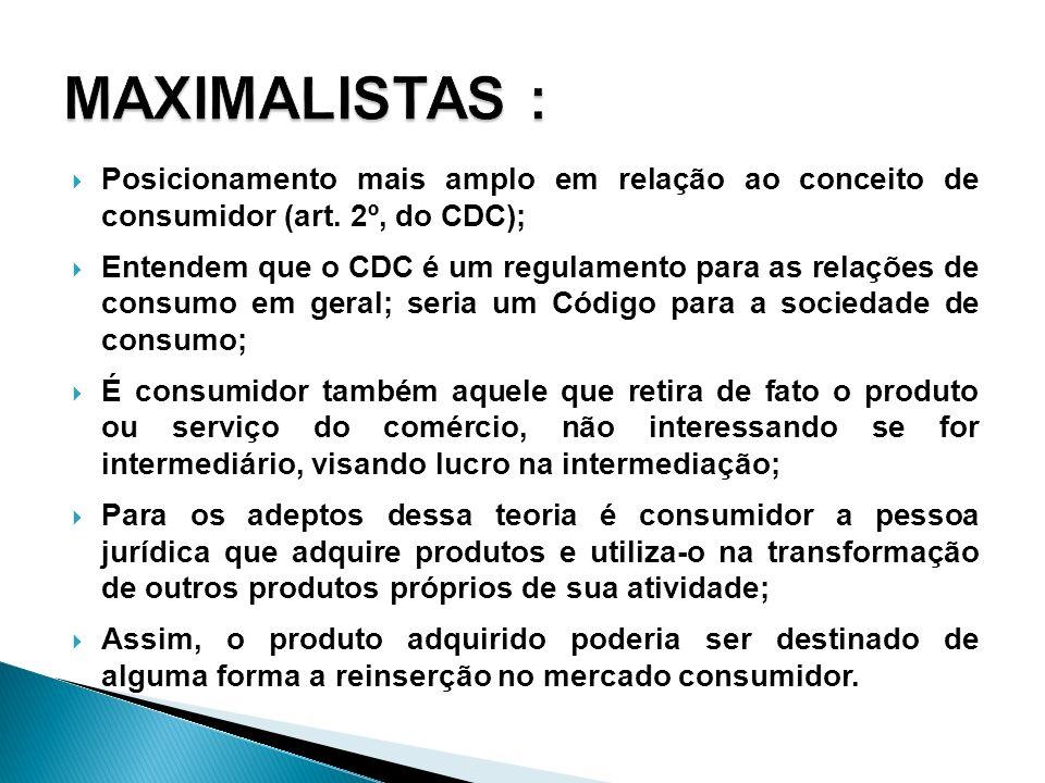 MAXIMALISTAS : Posicionamento mais amplo em relação ao conceito de consumidor (art. 2º, do CDC);