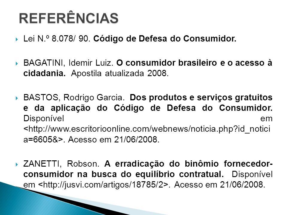REFERÊNCIAS Lei N.º 8.078/ 90. Código de Defesa do Consumidor.