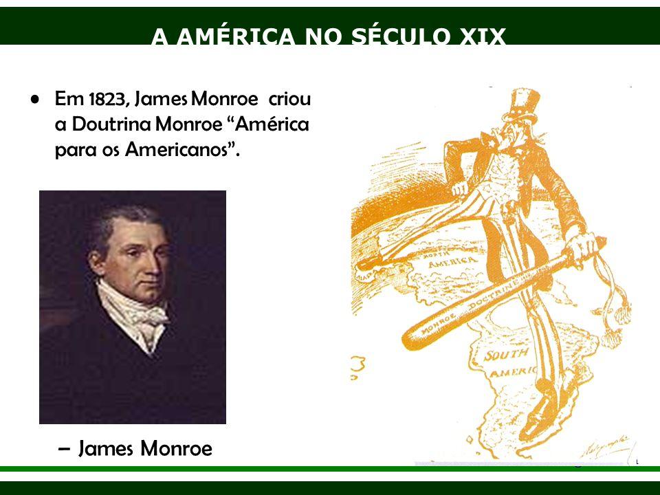 Em 1823, James Monroe criou a Doutrina Monroe América para os Americanos .