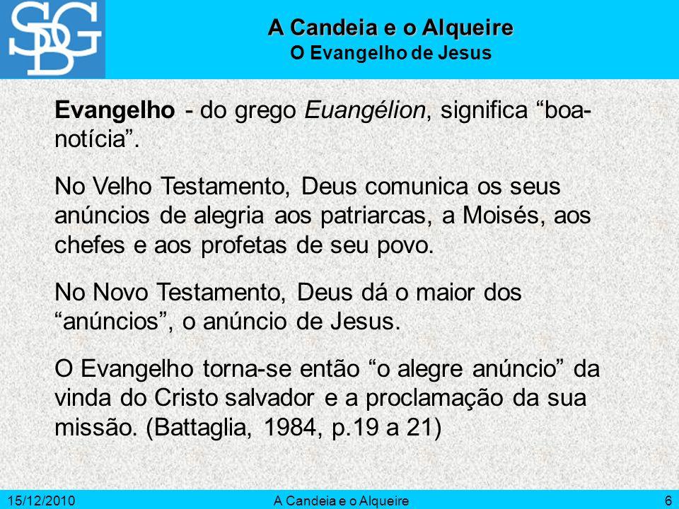 Evangelho - do grego Euangélion, significa boa- notícia .