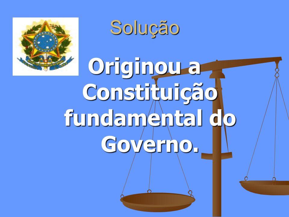 Originou a Constituição fundamental do Governo.