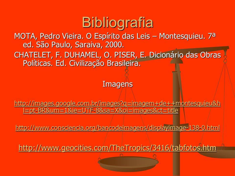 Bibliografia MOTA, Pedro Vieira. O Espírito das Leis – Montesquieu. 7ª ed. São Paulo, Saraiva, 2000.