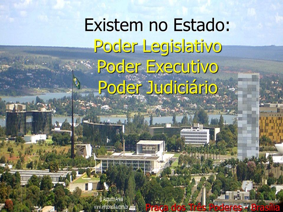 Poder Legislativo Poder Executivo Poder Judiciario Existem no Estado:
