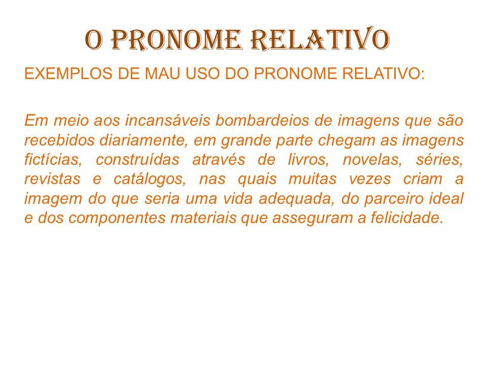 O PRONOME RELATIVO EXEMPLOS DE MAU USO DO PRONOME RELATIVO:
