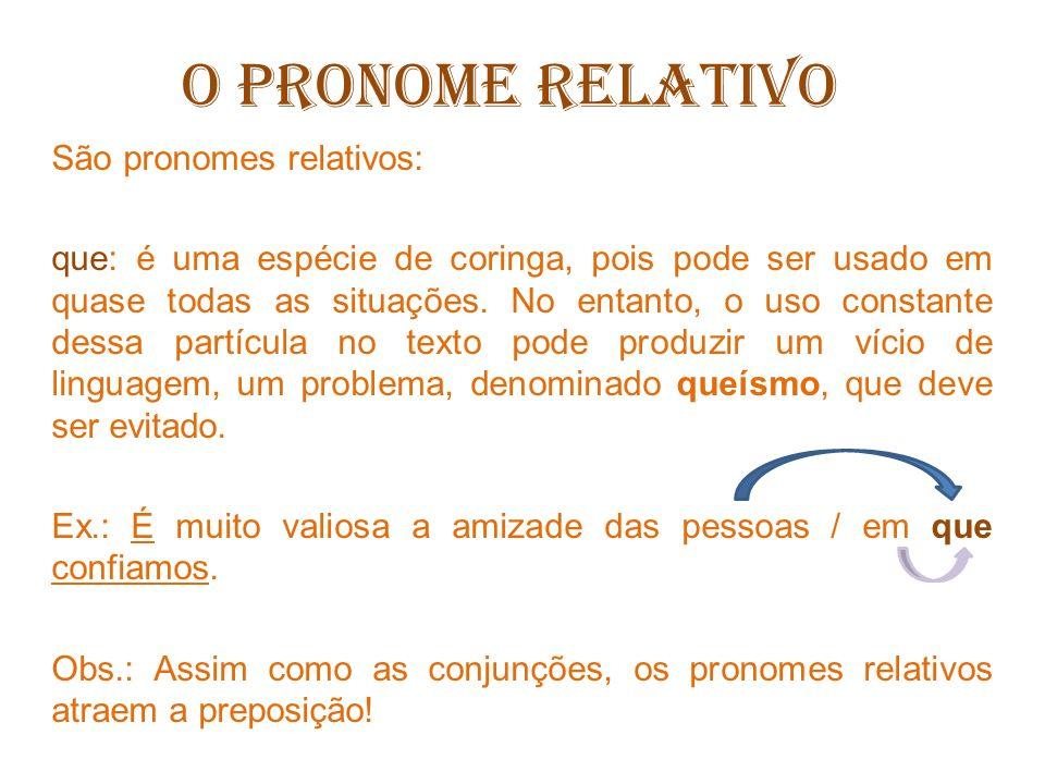 O PRONOME RELATIVO São pronomes relativos:
