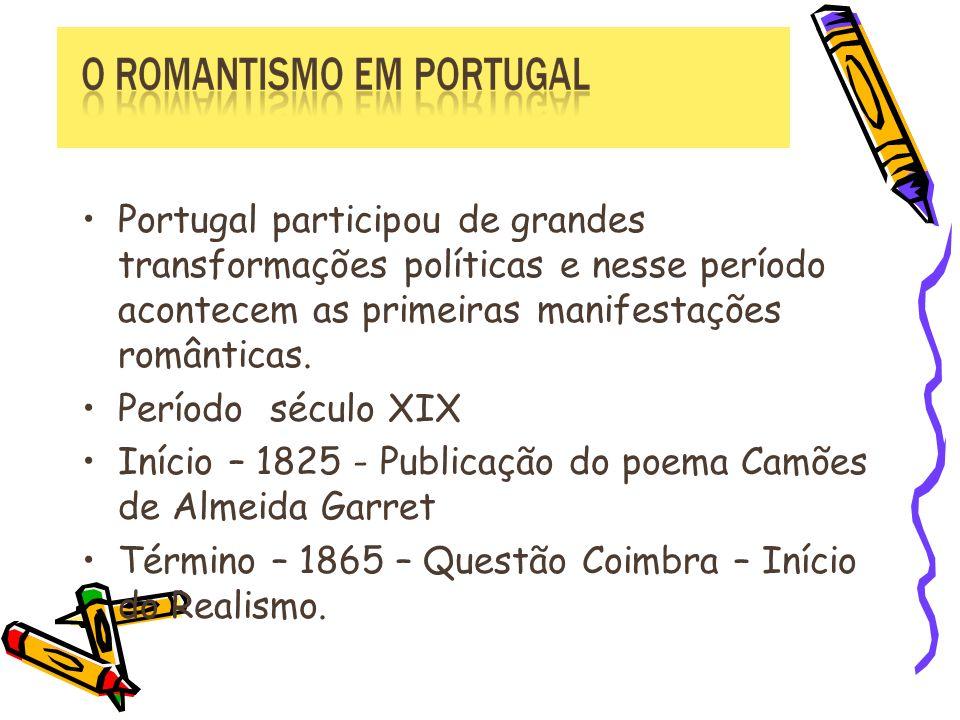 Portugal participou de grandes transformações políticas e nesse período acontecem as primeiras manifestações românticas.