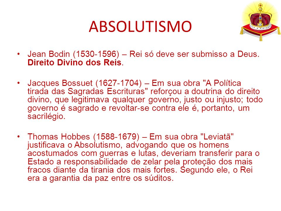 ABSOLUTISMO Jean Bodin (1530-1596) – Rei só deve ser submisso a Deus. Direito Divino dos Reis.