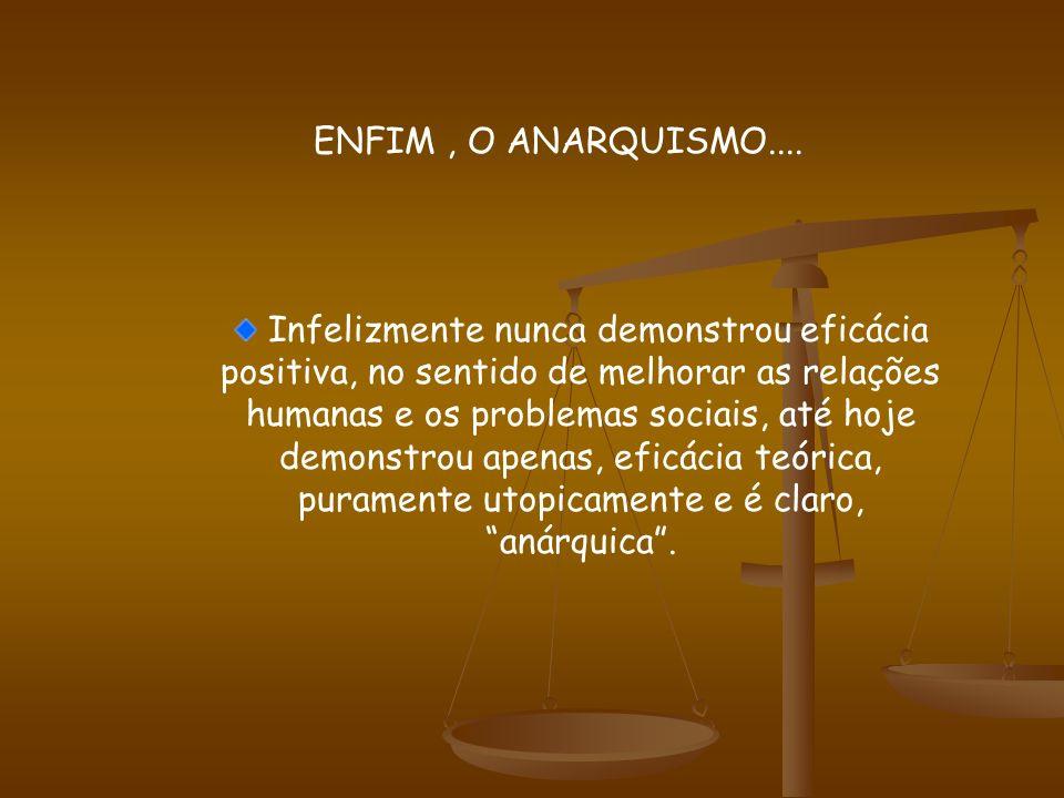 ENFIM , O ANARQUISMO....