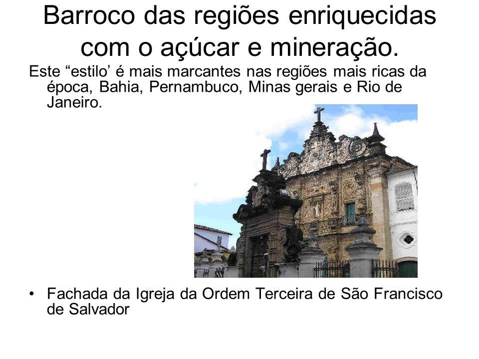 Barroco das regiões enriquecidas com o açúcar e mineração.