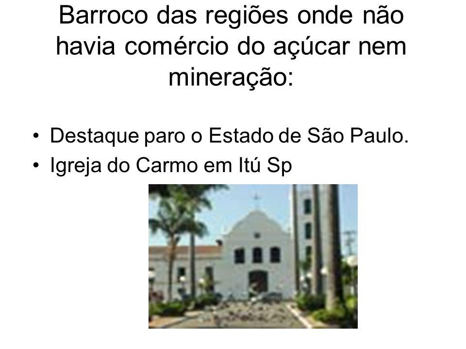 Barroco das regiões onde não havia comércio do açúcar nem mineração: