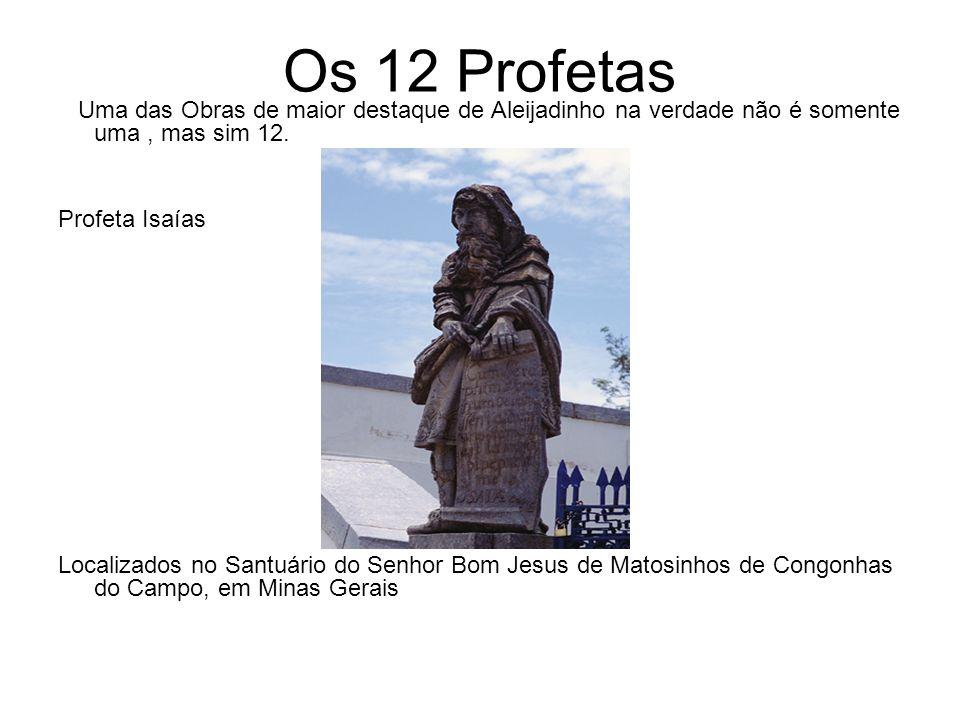 Os 12 ProfetasUma das Obras de maior destaque de Aleijadinho na verdade não é somente uma , mas sim 12.