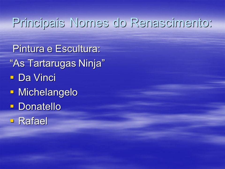 Principais Nomes do Renascimento: