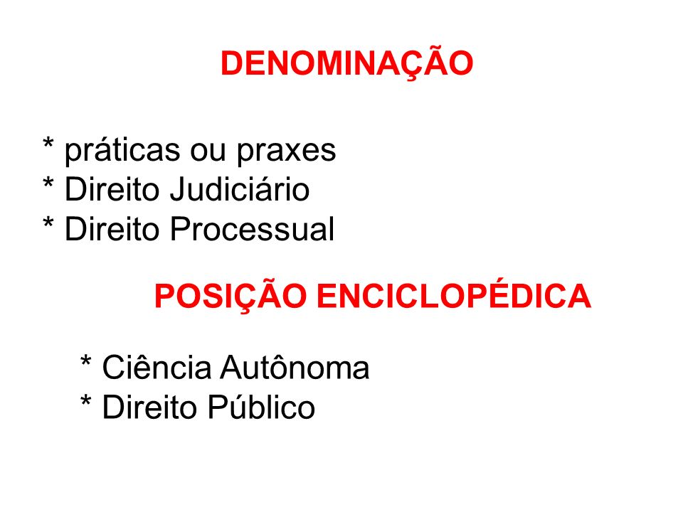 DENOMINAÇÃO * práticas ou praxes * Direito Judiciário * Direito Processual
