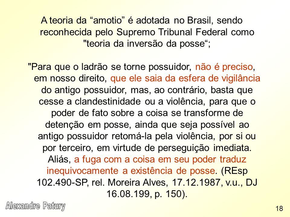 A teoria da amotio é adotada no Brasil, sendo reconhecida pelo Supremo Tribunal Federal como teoria da inversão da posse ;