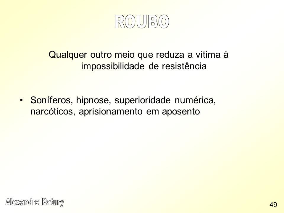 ROUBO Qualquer outro meio que reduza a vítima à impossibilidade de resistência.