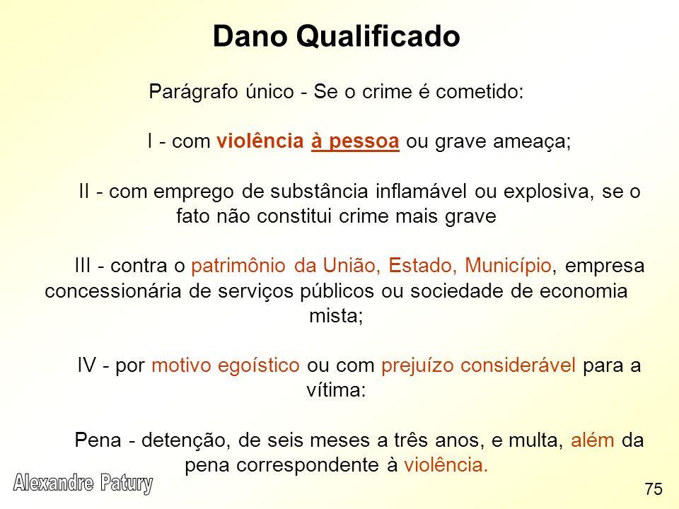 Dano Qualificado Parágrafo único - Se o crime é cometido: