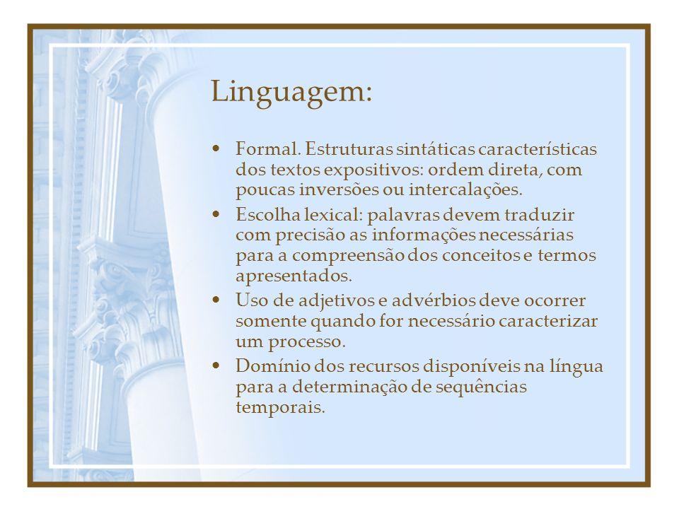 Linguagem:Formal. Estruturas sintáticas características dos textos expositivos: ordem direta, com poucas inversões ou intercalações.