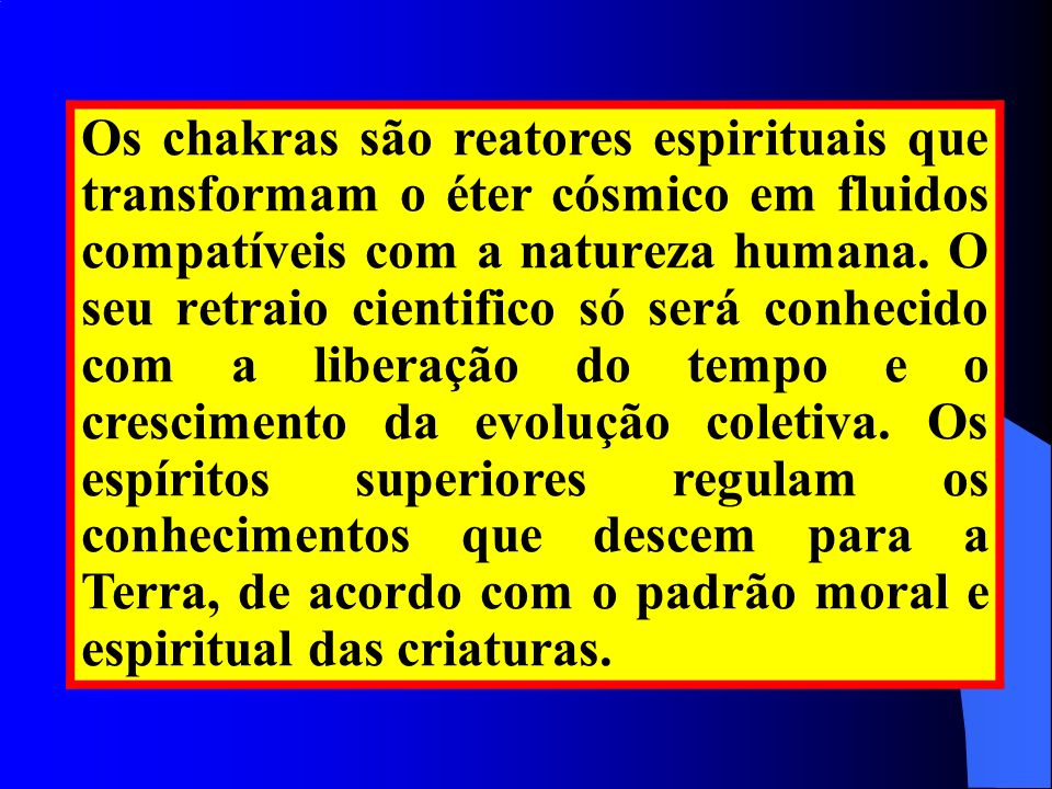 Os chakras são reatores espirituais que transformam o éter cósmico em fluidos compatíveis com a natureza humana.