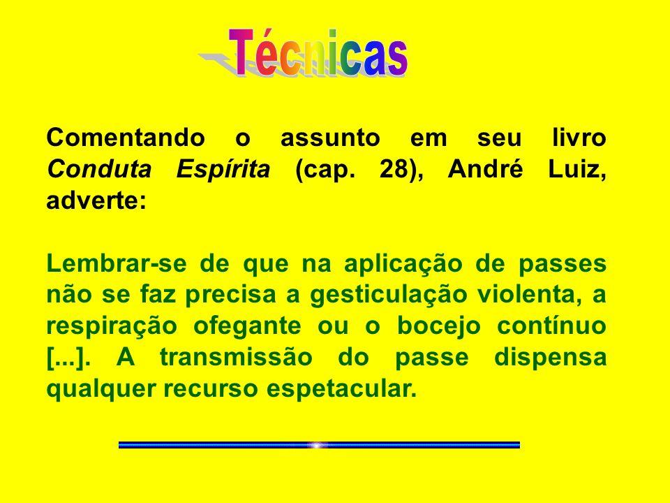 TécnicasComentando o assunto em seu livro Conduta Espírita (cap. 28), André Luiz, adverte: