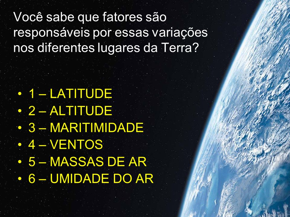 Você sabe que fatores são responsáveis por essas variações nos diferentes lugares da Terra