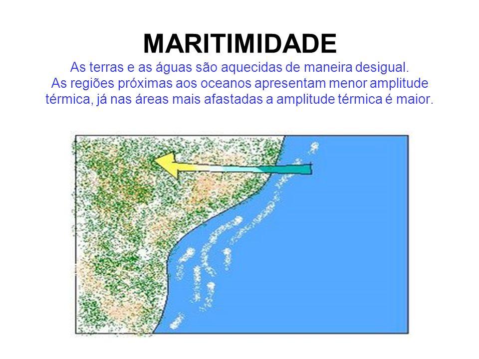 MARITIMIDADE As terras e as águas são aquecidas de maneira desigual