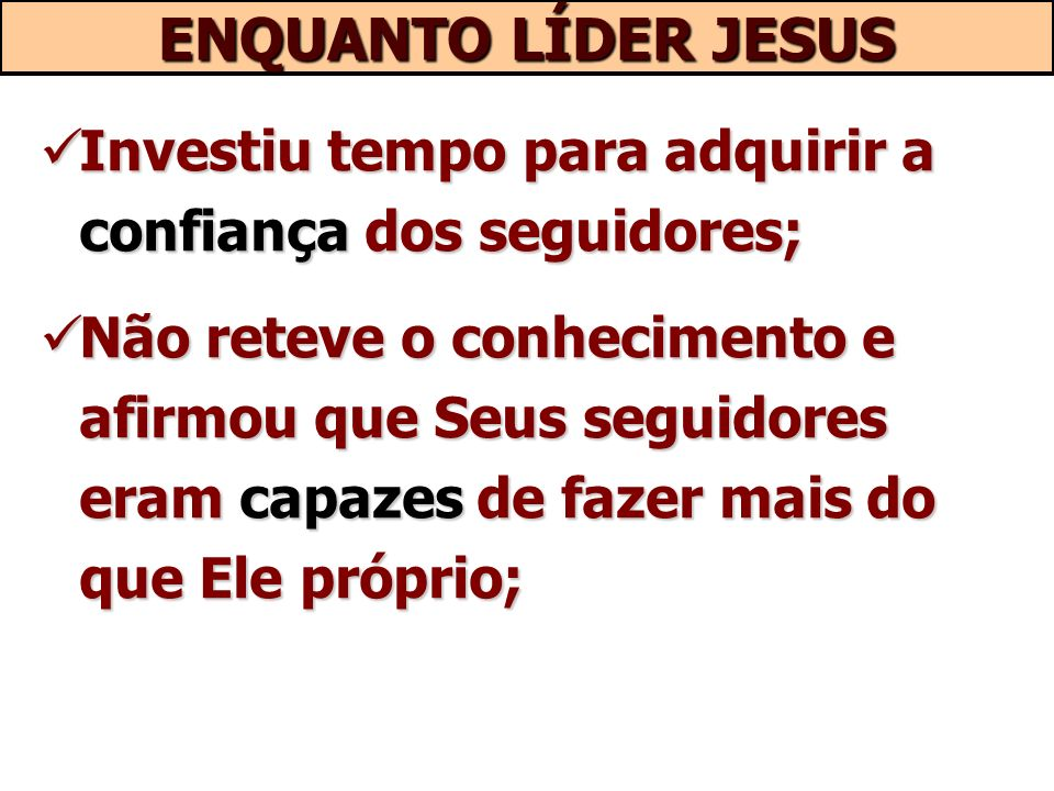 ENQUANTO LÍDER JESUS Investiu tempo para adquirir a confiança dos seguidores;