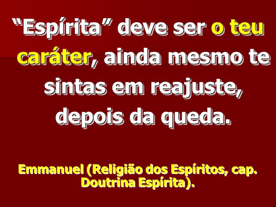 Emmanuel (Religião dos Espíritos, cap. Doutrina Espírita).
