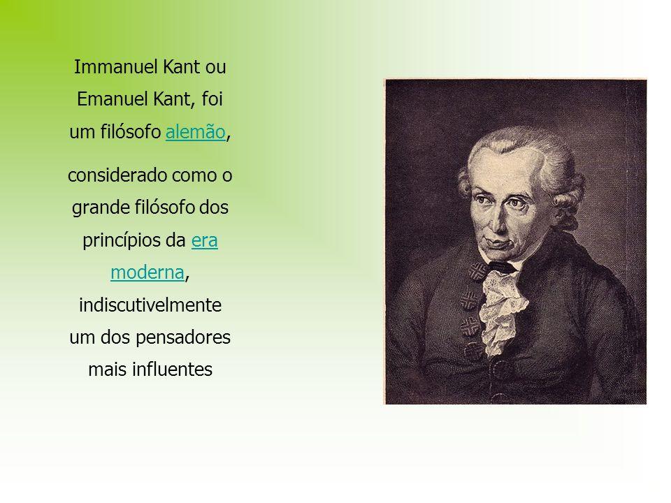 Immanuel Kant ou Emanuel Kant, foi um filósofo alemão,