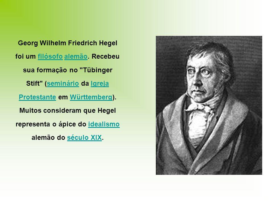 Georg Wilhelm Friedrich Hegel foi um filósofo alemão