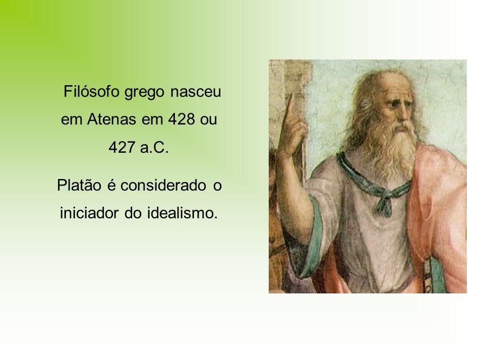 Platão é considerado o iniciador do idealismo.